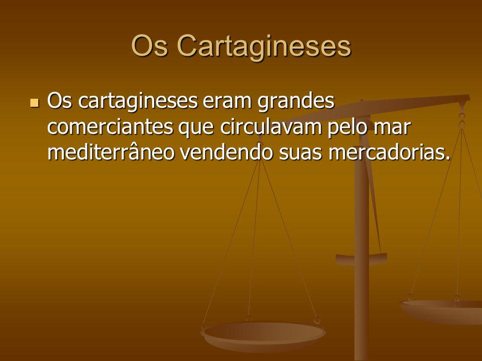 Os Cartagineses Os cartagineses eram grandes comerciantes que circulavam pelo mar mediterrâneo vendendo suas mercadorias. Os cartagineses eram grandes