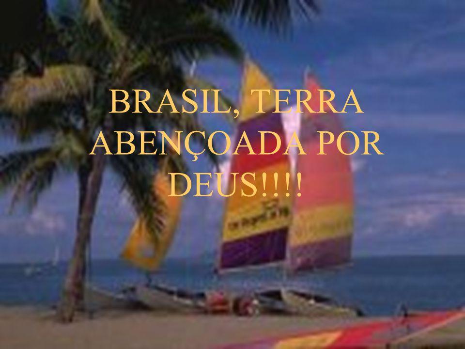 BRASIL, TERRA ABENÇOADA POR DEUS!!!!