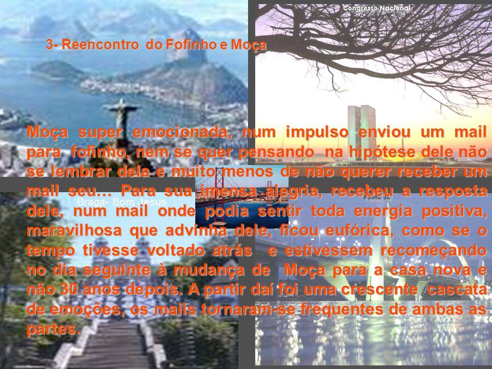 3- Reencontro do Fofinho e Moça 2008 (Março) Fofinho procurou seu amigo, irmão de Moça, na Internet, acabou encontrando o endereço do irmão mais velho, mandou-lhe um mail e este reenviou para o amigo do Fofinho, que comentou com Moça e deu-lhe o endereço eletrônico de Fofinho.