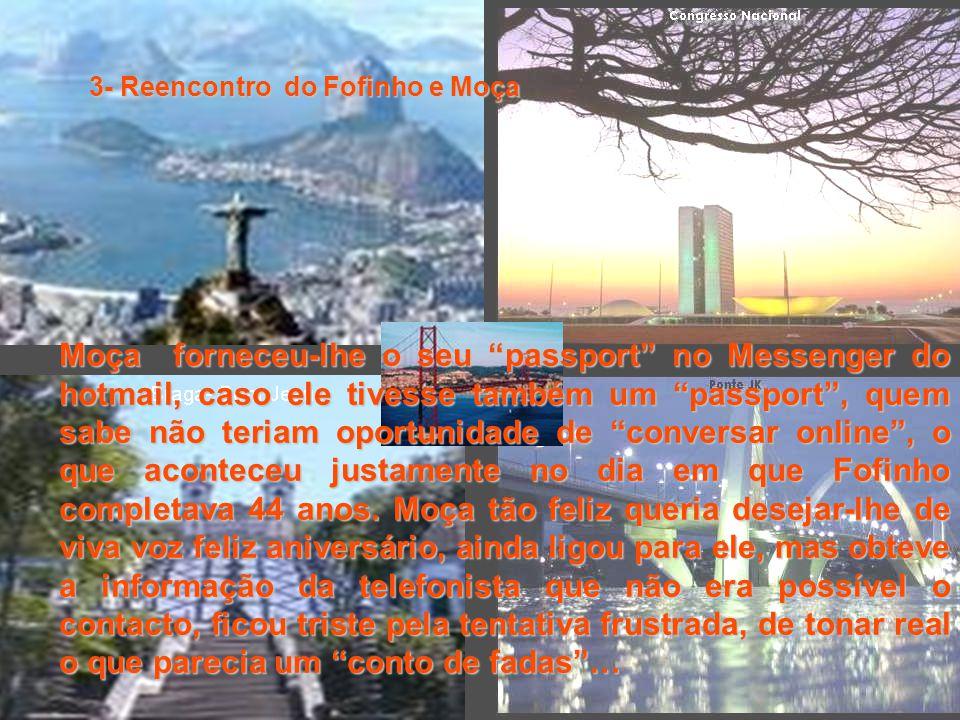 3- Reencontro do Fofinho e Moça Moça forneceu-lhe o seu passport no Messenger do hotmail, caso ele tivesse também um passport, quem sabe não teriam oportunidade de conversar online, o que aconteceu justamente no dia em que Fofinho completava 44 anos.