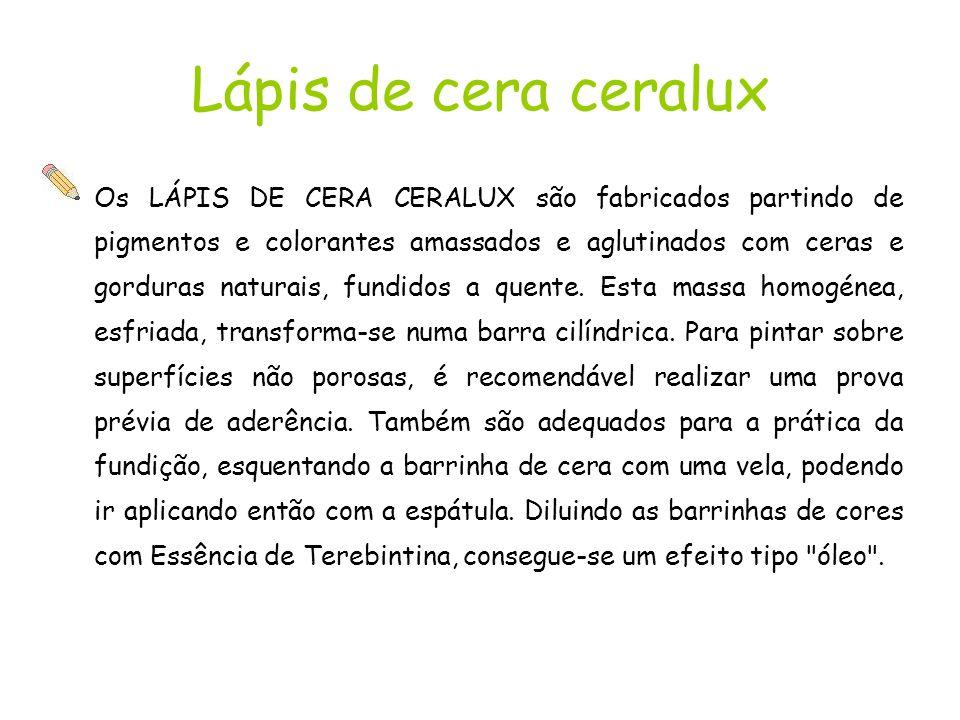 Lápis de cera ceralux Os LÁPIS DE CERA CERALUX são fabricados partindo de pigmentos e colorantes amassados e aglutinados com ceras e gorduras naturais, fundidos a quente.