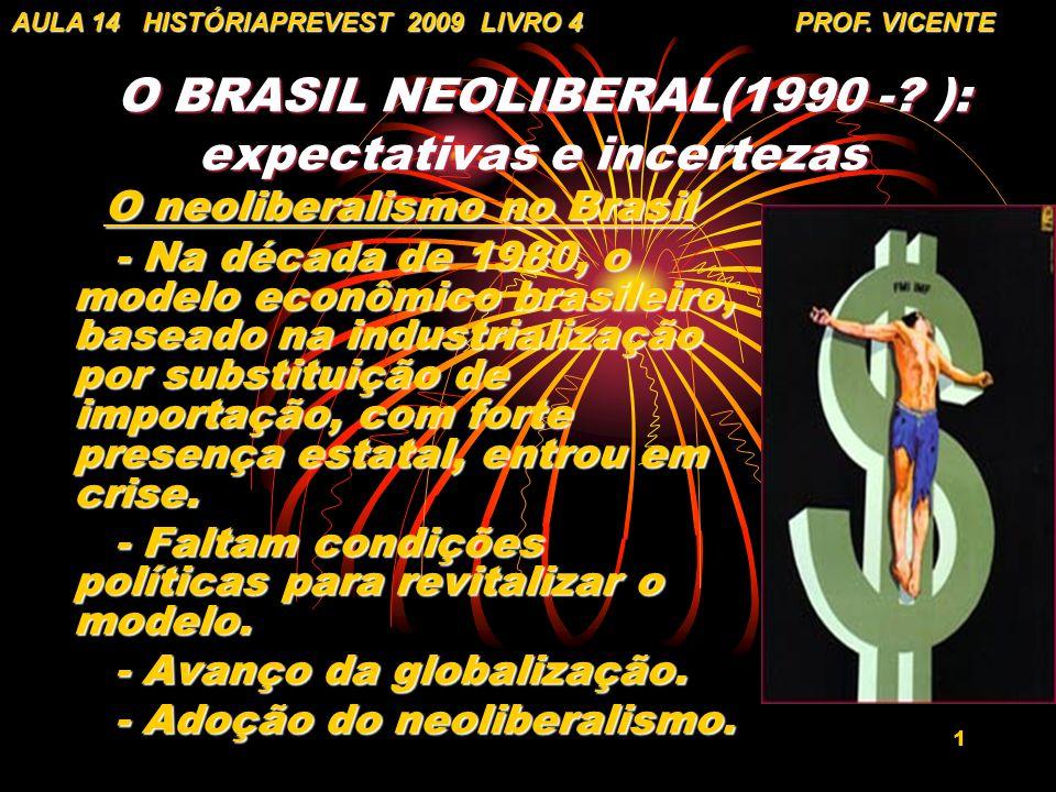 1 O BRASIL NEOLIBERAL(1990 -? ): expectativas e incertezas O BRASIL NEOLIBERAL(1990 -? ): expectativas e incertezas O neoliberalismo no Brasil - Na dé