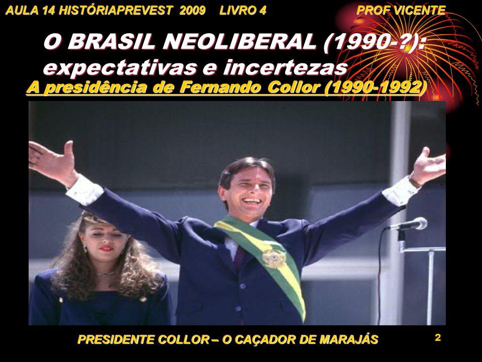 2 O BRASIL NEOLIBERAL (1990-?): expectativas e incertezas A presidência de Fernando Collor (1990-1992) AULA 14 HISTÓRIAPREVEST 2009 LIVRO 4 PROF VICEN