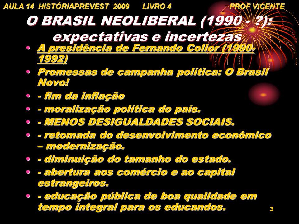 3 O BRASIL NEOLIBERAL (1990 - ?): expectativas e incertezas O BRASIL NEOLIBERAL (1990 - ?): expectativas e incertezas A presidência de Fernando Collor