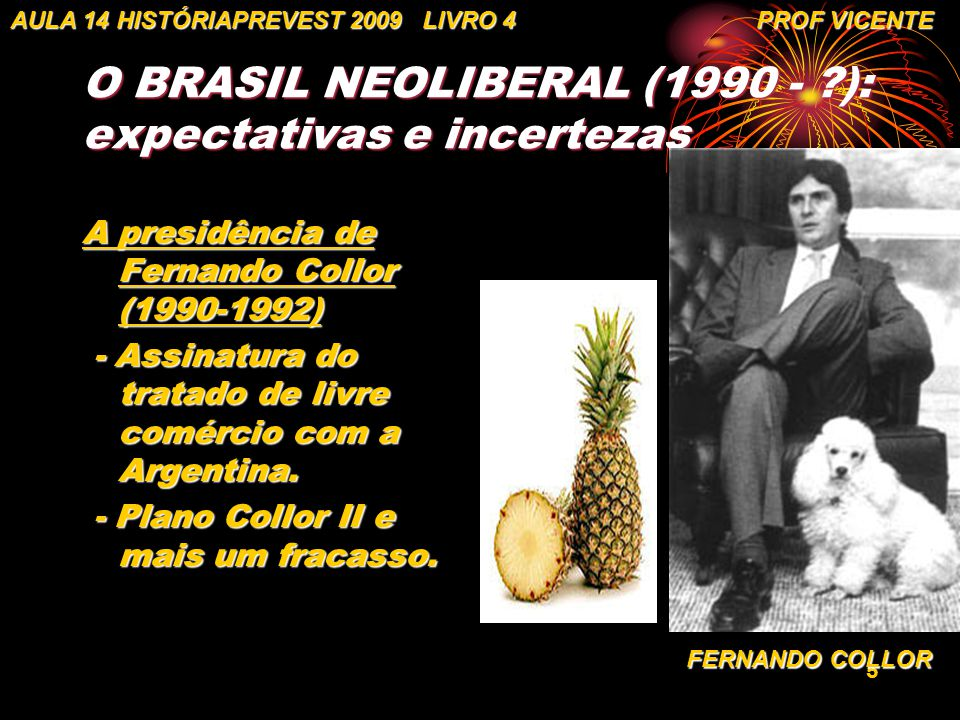 5 O BRASIL NEOLIBERAL (1990 - ?): expectativas e incertezas A presidência de Fernando Collor (1990-1992) - Assinatura do tratado de livre comércio com
