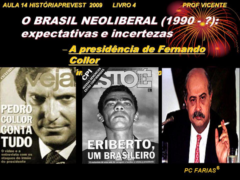 6 O BRASIL NEOLIBERAL (1990 - ?): expectativas e incertezas – A presidência de Fernando Collor Graves denúncias de corrupção NO GOVERNOGraves denúncia