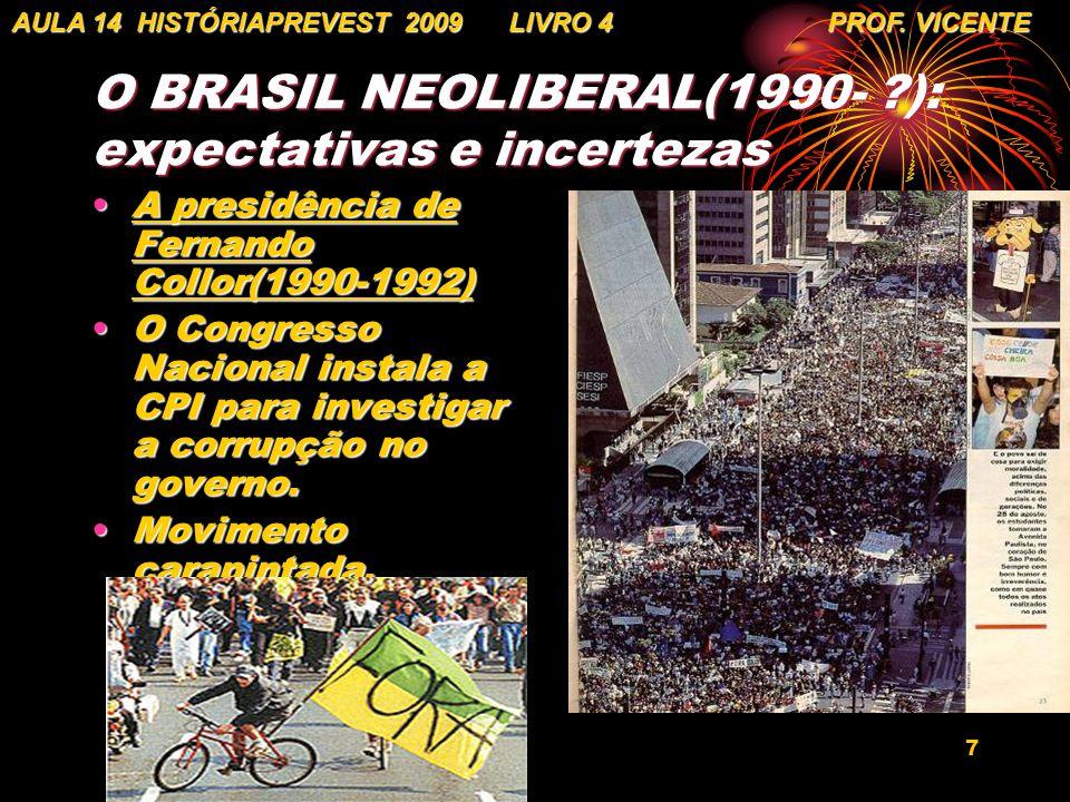 7 O BRASIL NEOLIBERAL(1990- ?): expectativas e incertezas A presidência de Fernando Collor(1990-1992)A presidência de Fernando Collor(1990-1992) O Con