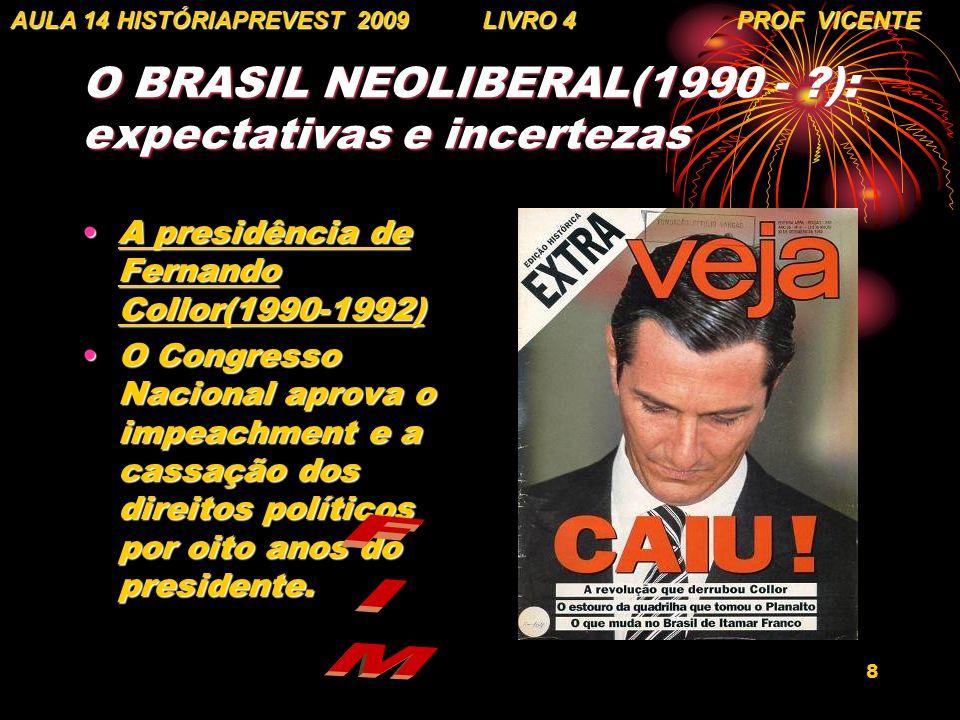 8 O BRASIL NEOLIBERAL(1990 - ?): expectativas e incertezas A presidência de Fernando Collor(1990-1992)A presidência de Fernando Collor(1990-1992) O Co