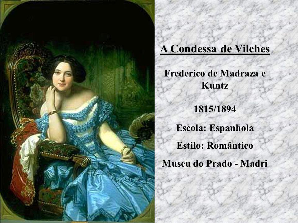 A Condessa de Vilches Frederico de Madraza e Kuntz 1815/1894 Escola: Espanhola Estilo: Romântico Museu do Prado - Madri