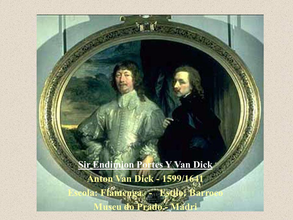 Sir Endimion Portes Y Van Dick Anton Van Dick - 1599/1641 Escola: Flamenga - Estilo: Barroco Museu do Prado - Madri