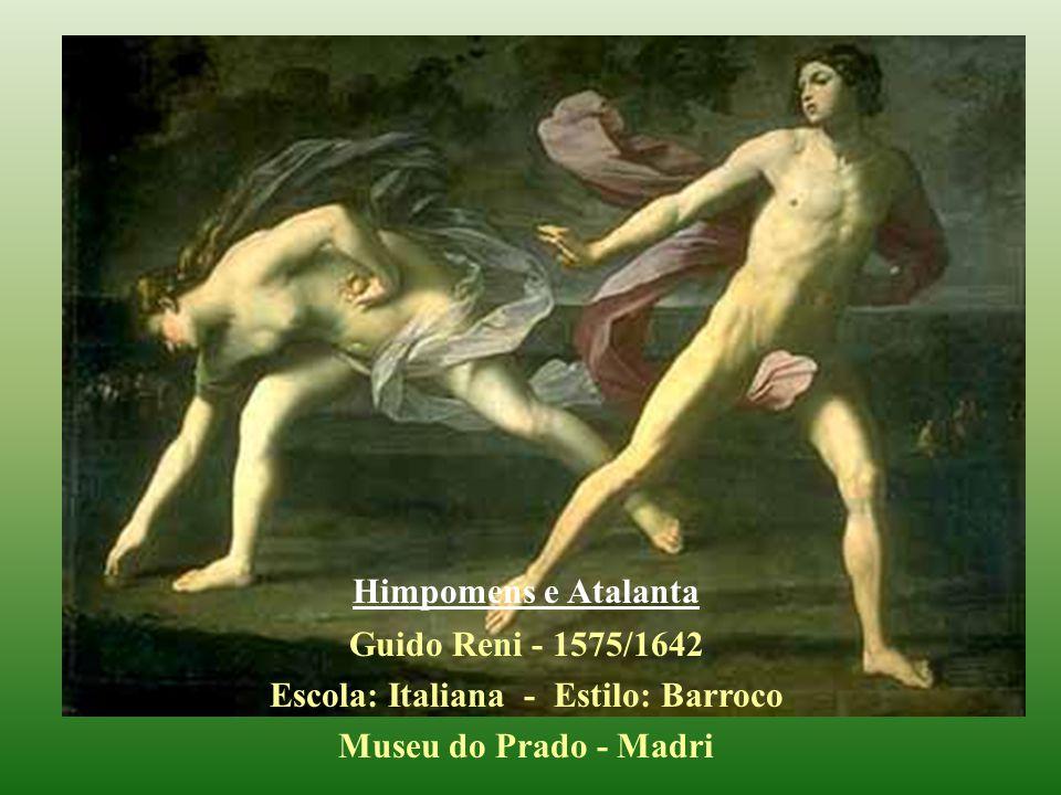 Himpomens e Atalanta Guido Reni - 1575/1642 Escola: Italiana - Estilo: Barroco Museu do Prado - Madri
