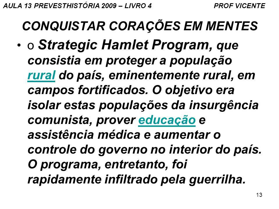 13 CONQUISTAR CORAÇÕES EM MENTES o Strategic Hamlet Program, que consistia em proteger a população rural do país, eminentemente rural, em campos forti