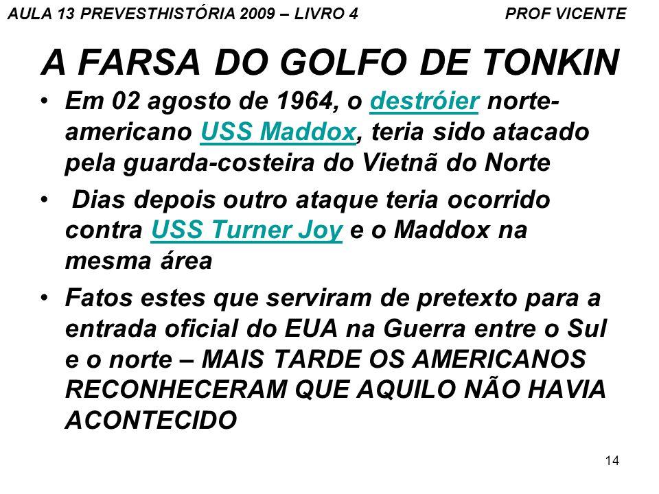 14 A FARSA DO GOLFO DE TONKIN Em 02 agosto de 1964, o destróier norte- americano USS Maddox, teria sido atacado pela guarda-costeira do Vietnã do Nort