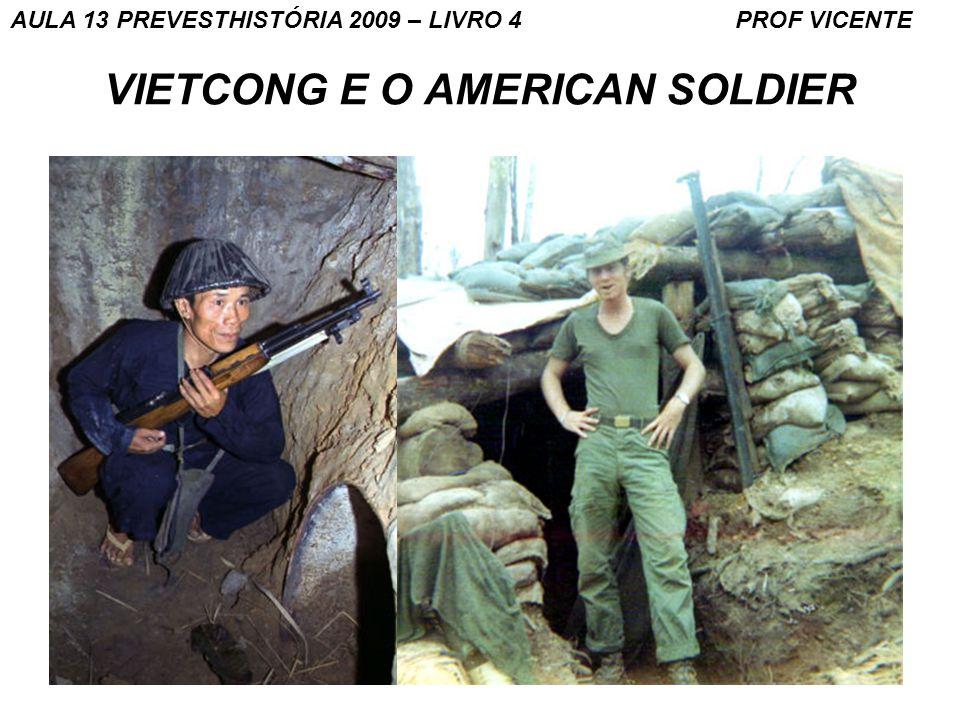 16 VIETCONG E O AMERICAN SOLDIER AULA 13 PREVESTHISTÓRIA 2009 – LIVRO 4 PROF VICENTE