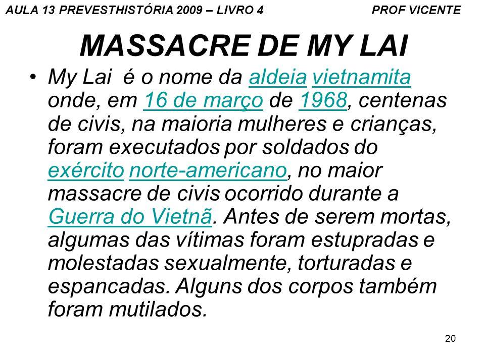 20 MASSACRE DE MY LAI My Lai é o nome da aldeia vietnamita onde, em 16 de março de 1968, centenas de civis, na maioria mulheres e crianças, foram exec