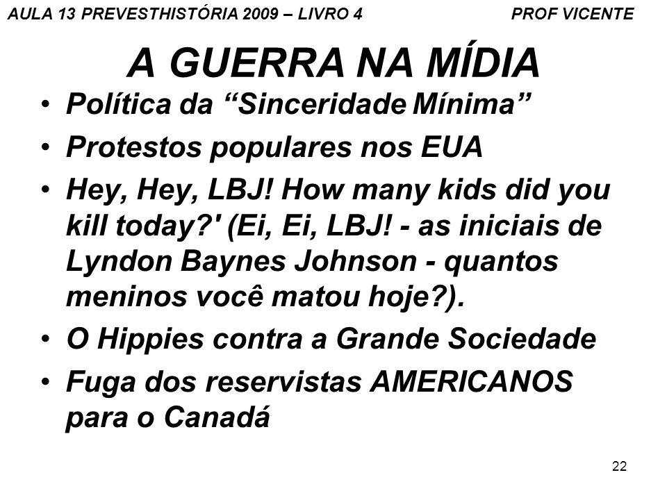 22 A GUERRA NA MÍDIA Política da Sinceridade Mínima Protestos populares nos EUA Hey, Hey, LBJ! How many kids did you kill today?' (Ei, Ei, LBJ! - as i