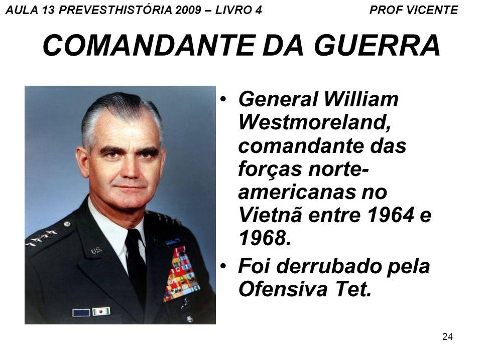 24 COMANDANTE DA GUERRA General William Westmoreland, comandante das forças norte- americanas no Vietnã entre 1964 e 1968. Foi derrubado pela Ofensiva