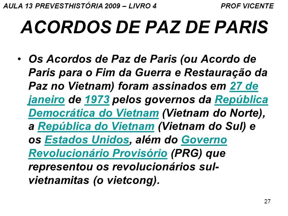 27 ACORDOS DE PAZ DE PARIS Os Acordos de Paz de Paris (ou Acordo de Paris para o Fim da Guerra e Restauração da Paz no Vietnam) foram assinados em 27