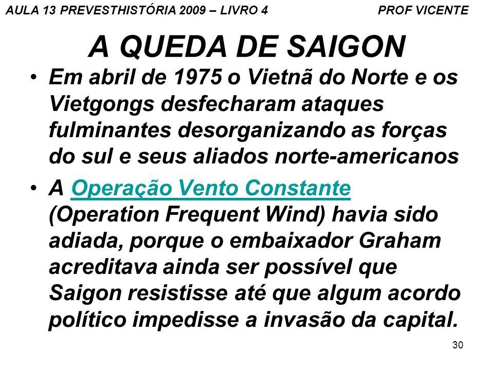 30 A QUEDA DE SAIGON Em abril de 1975 o Vietnã do Norte e os Vietgongs desfecharam ataques fulminantes desorganizando as forças do sul e seus aliados