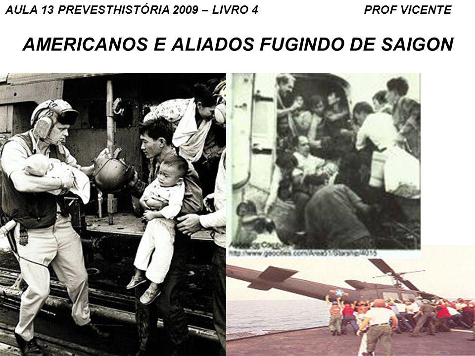 31 AMERICANOS E ALIADOS FUGINDO DE SAIGON AULA 13 PREVESTHISTÓRIA 2009 – LIVRO 4 PROF VICENTE