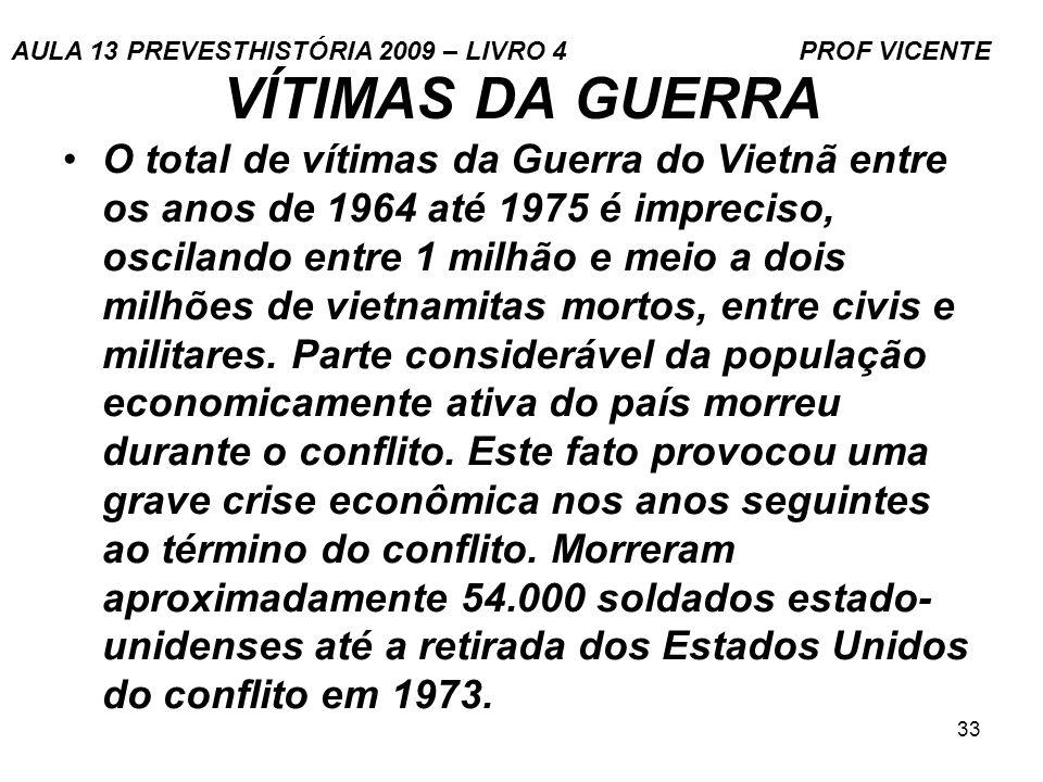 33 VÍTIMAS DA GUERRA O total de vítimas da Guerra do Vietnã entre os anos de 1964 até 1975 é impreciso, oscilando entre 1 milhão e meio a dois milhões