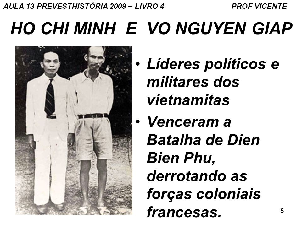 6 BATALHA DE DIEN BIEN PHU Teve lugar de 13 de março a 7 de maio de 1954, entre as tropas do Vietname, 37 mil homens sob o comando de Vo Nguyen Giap, e as da Legião estrangeira francesa (20 mil homens), com a vitória das primeiras.13 de março7 de maio 1954Vo Nguyen GiapLegião estrangeira francesa Esta foi a última batalha da Guerra da Indochina.