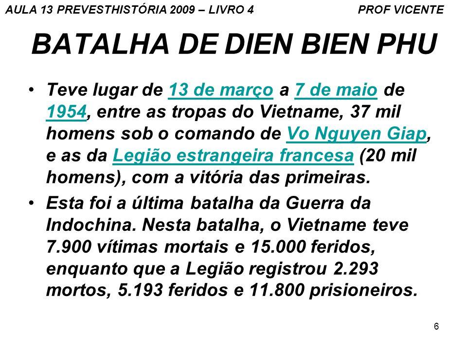 6 BATALHA DE DIEN BIEN PHU Teve lugar de 13 de março a 7 de maio de 1954, entre as tropas do Vietname, 37 mil homens sob o comando de Vo Nguyen Giap,