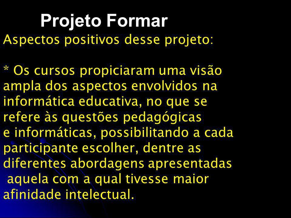 Projeto Proinfo Os NTE (são vários por estado) pesquisam, criam projetos educacionais que envolvem novas tecnologias da informática e da comunicação, capacitam professores utilizando os computadores distribuídos em escolas públicas estaduais e municipais e a Internet.