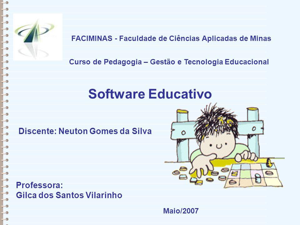 FACIMINAS - Faculdade de Ciências Aplicadas de Minas Curso de Pedagogia – Gestão e Tecnologia Educacional Software Educativo Professora: Gilca dos San
