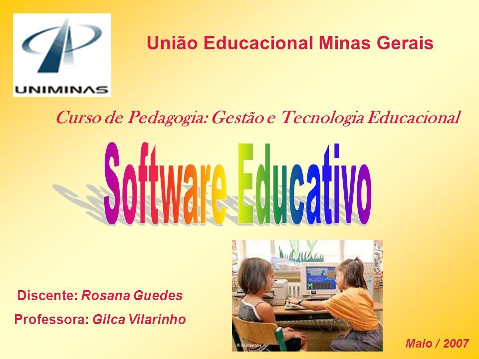 União Educacional Minas Gerais Curso de Pedagogia: Gestão e Tecnologia Educacional Discente: Rosana Guedes Professora: Gilca Vilarinho Maio / 2007