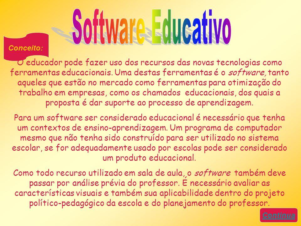 Conceito: O educador pode fazer uso dos recursos das novas tecnologias como ferramentas educacionais. Uma destas ferramentas é o software, tanto aquel