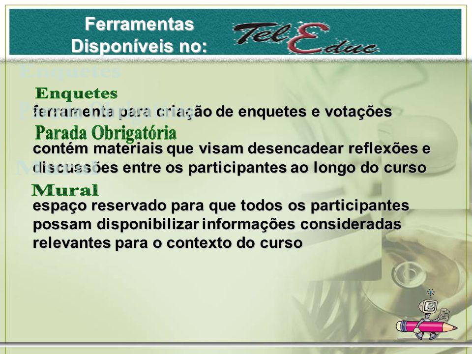 Ferramentas Disponíveis no: ferramenta para criação de enquetes e votações contém materiais que visam desencadear reflexões e discussões entre os participantes ao longo do curso espaço reservado para que todos os participantes possam disponibilizar informações consideradas relevantes para o contexto do curso
