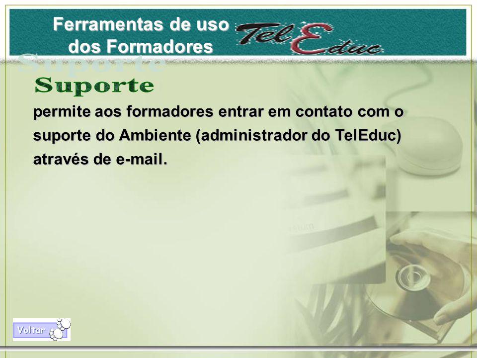 Ferramentas de uso dos Formadores permite aos formadores entrar em contato com o suporte do Ambiente (administrador do TelEduc) através de e-mail.