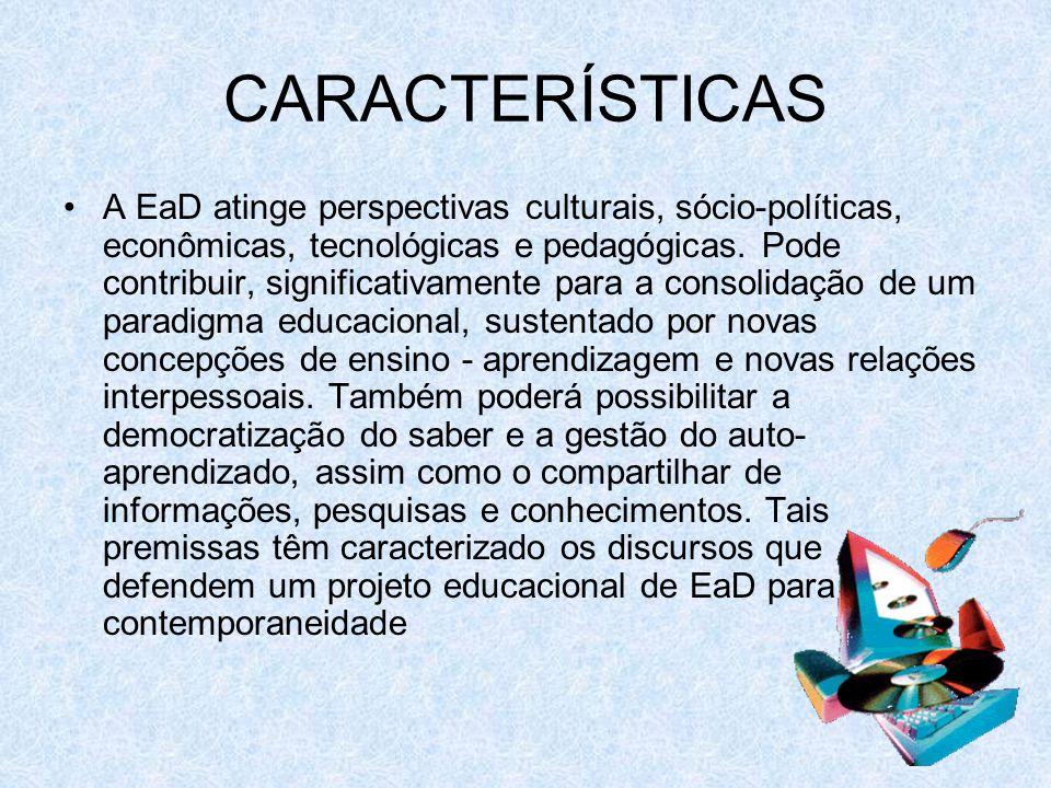 CARACTERÍSTICAS A EaD atinge perspectivas culturais, sócio-políticas, econômicas, tecnológicas e pedagógicas.