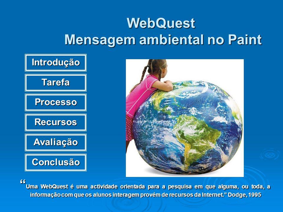 WebQuest Mensagem ambiental no Paint Uma WebQuest é uma actividade orientada para a pesquisa em que alguma, ou toda, a informação com que os alunos in