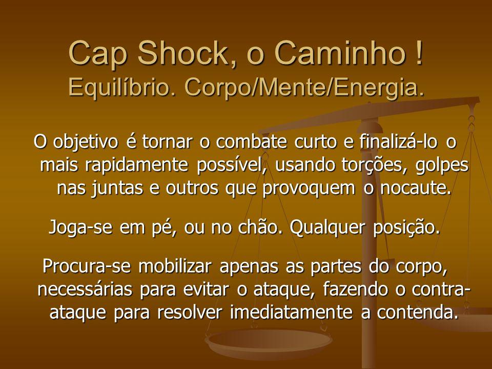 Em Cap Shock se busca o caminho do equilíbrio corpo/mente/energia Através do equilíbrio entre o corpo a mente e a energia, fazendo Unidade com o adver