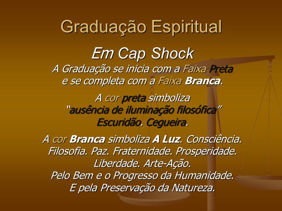 Graduação Espiritual Em Cap Shock não existe qualquer tipo de Graduação por técnica de combate. Existe Graduação que indica o estágio de conscientizaç