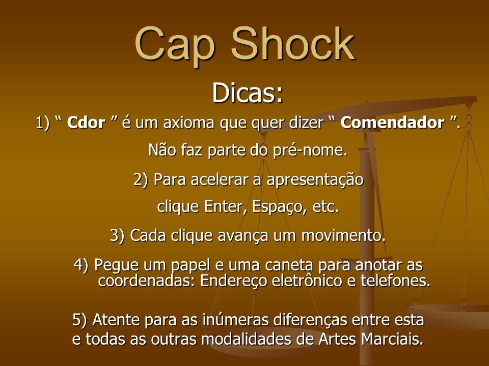 Cap Shock Dicas: 1) Cdor é um axioma que quer dizer Comendador.
