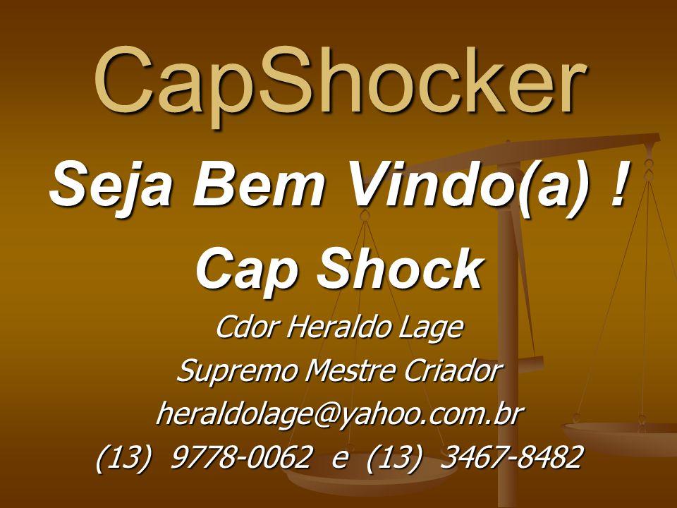 Cap Shock Se você deseja ser um(a) CapShocker, em busca do Grau de Mestre, para difundir a maravilhosa filosofia de vida, entre em contato com Mestre