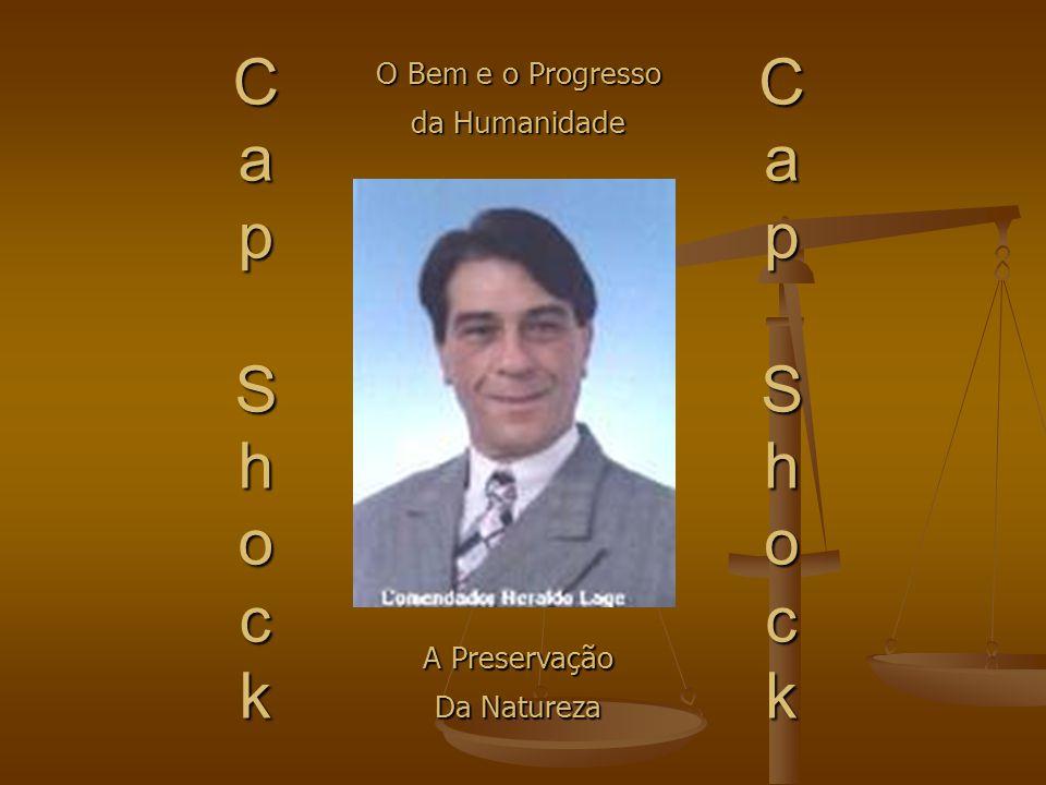 CapShocker Seja Bem Vindo(a) ! Cap Shock Cdor Heraldo Lage Supremo Mestre Criador heraldolage@yahoo.com.br (13) 9778-0062 e (13) 3467-8482