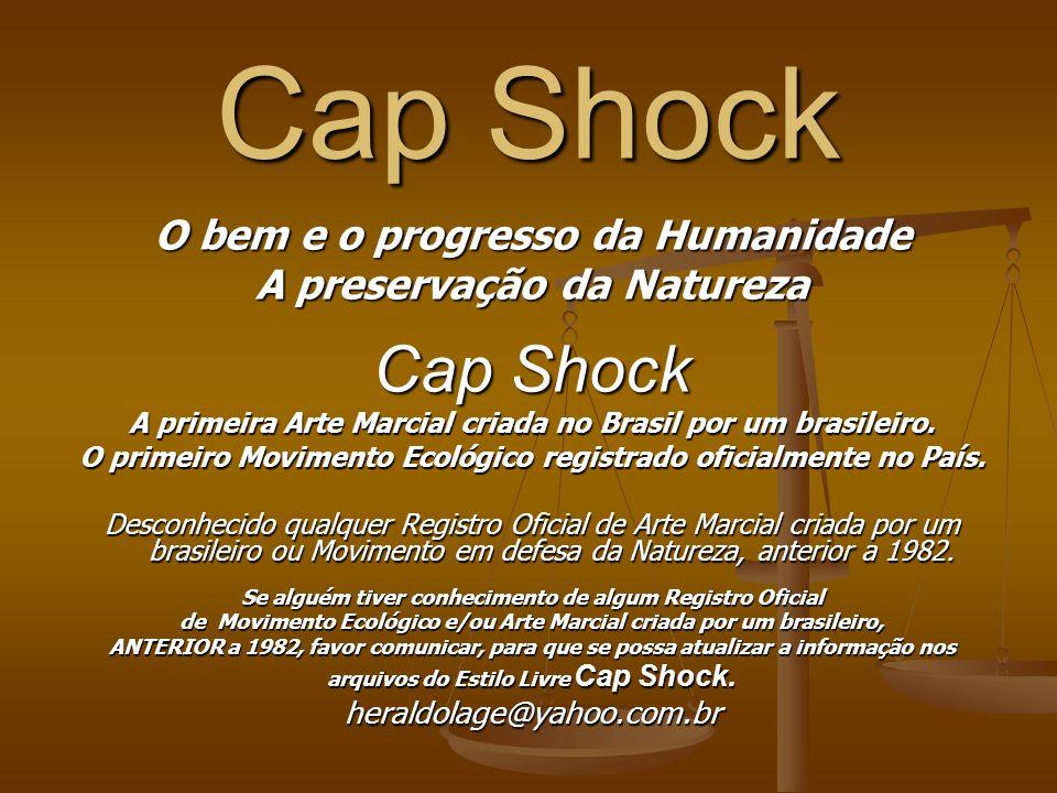 Cap Shock O bem e o progresso da Humanidade A preservação da Natureza Cap Shock A primeira Arte Marcial criada no Brasil por um brasileiro.