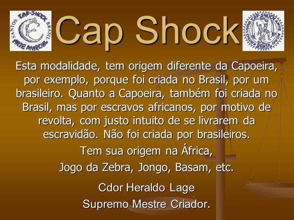 Cap Shock Esta modalidade, tem origem diferente da Capoeira, por exemplo, porque foi criada no Brasil, por um brasileiro.