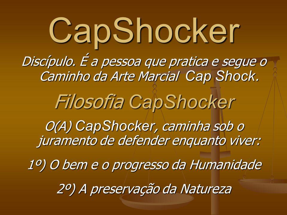 CapShocker Discípulo.É a pessoa que pratica e segue o Caminho da Arte Marcial Cap Shock.