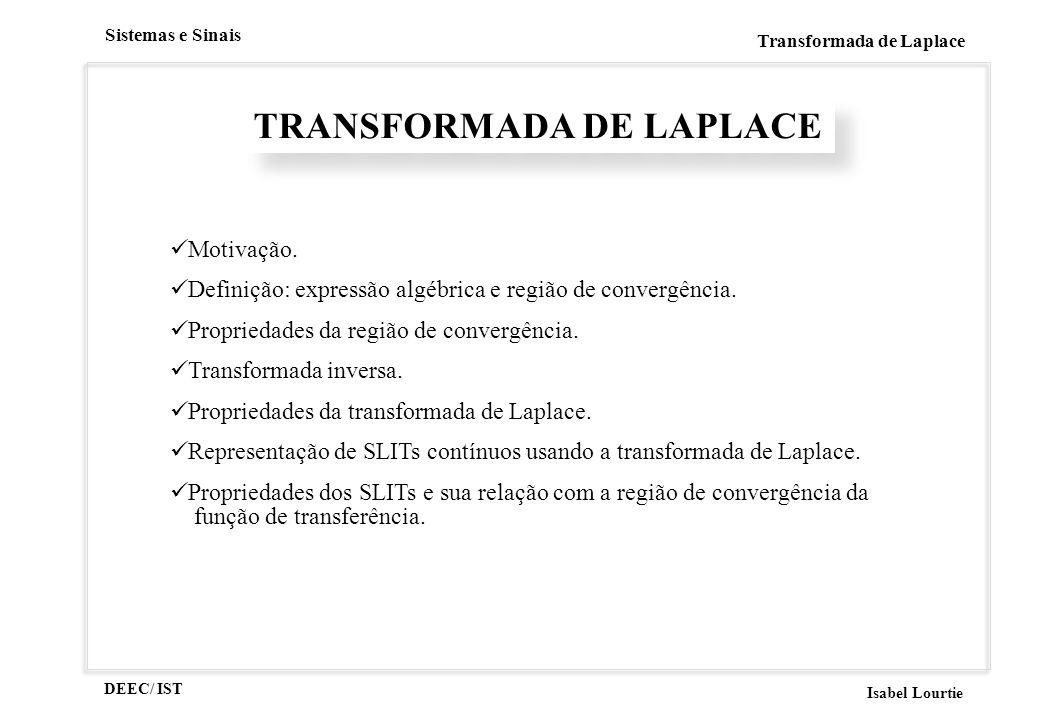DEEC/ IST Isabel Lourtie Sistemas e Sinais Transformada de Laplace TRANSFORMADA DE LAPLACE Motivação. Definição: expressão algébrica e região de conve