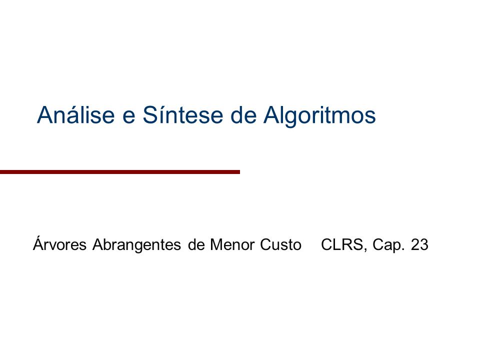 2003/2004Análise e Síntese de Algoritmos2 Resumo Árvores Abrangentes de Menor Custo –Minimum-Spanning Trees (MSTs) –Algoritmo (greedy) genérico Prova de optimalidade –Algoritmo de Kruskal –Algoritmo de Borůvka –Algoritmo de Prim –Exemplo