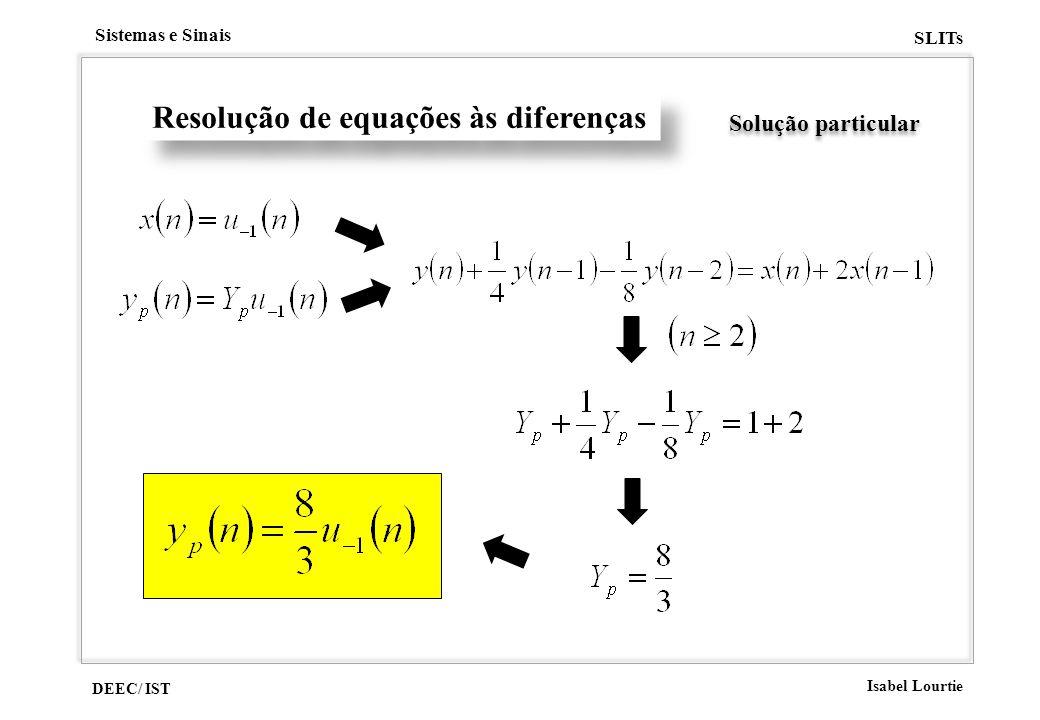 DEEC/ IST Isabel Lourtie Sistemas e Sinais SLITs Solução particular Resolução de equações às diferenças