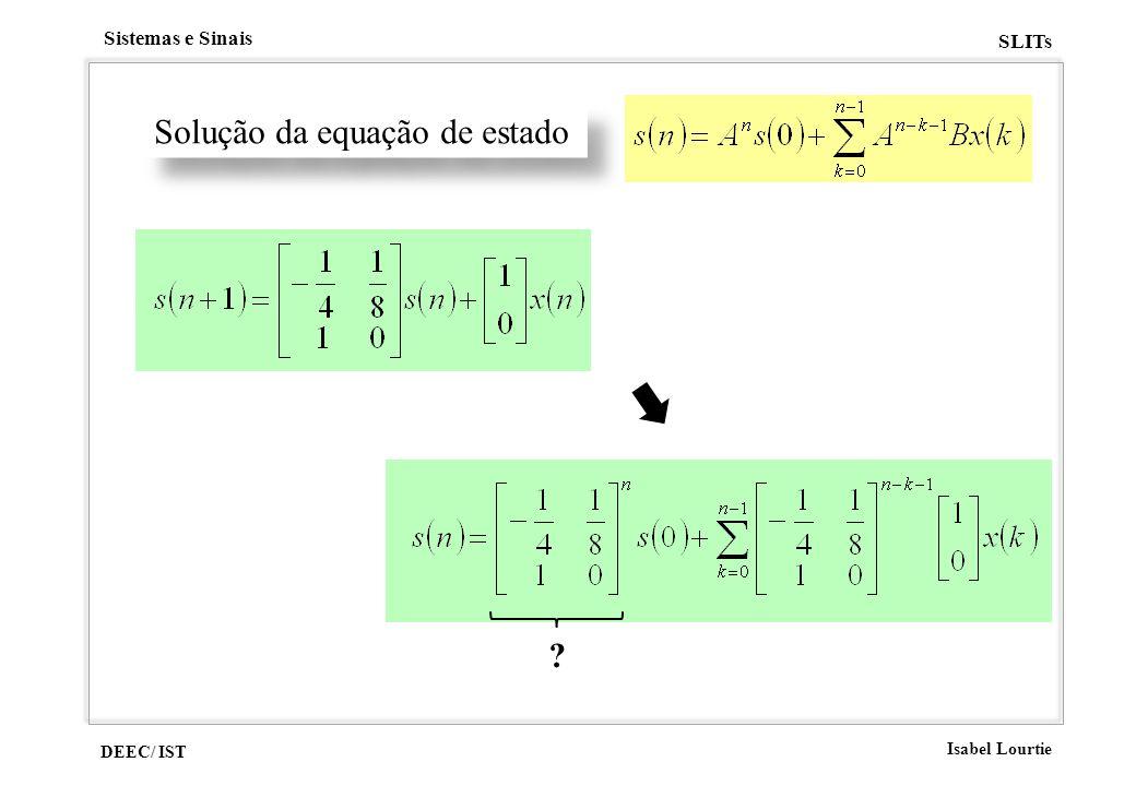 DEEC/ IST Isabel Lourtie Sistemas e Sinais SLITs Solução da equação de estado ?