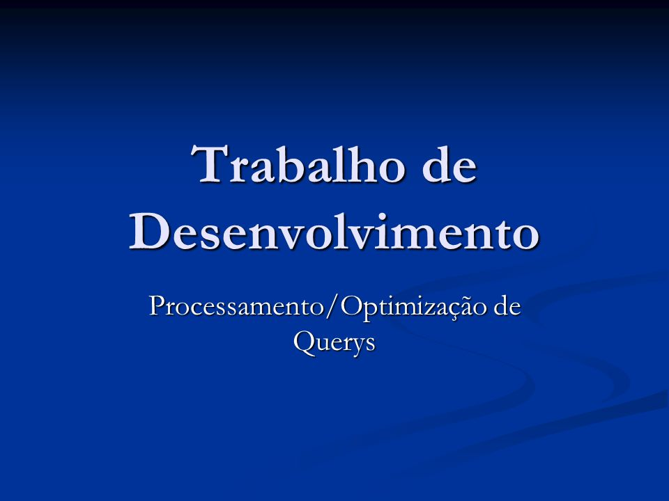 Trabalho de Desenvolvimento Processamento/Optimização de Querys