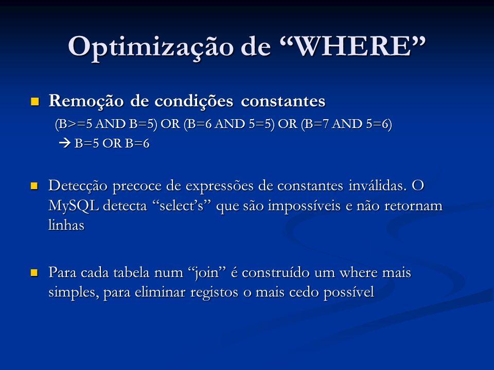 Optimização de WHERE Remoção de condições constantes Remoção de condições constantes (B>=5 AND B=5) OR (B=6 AND 5=5) OR (B=7 AND 5=6) B=5 OR B=6 B=5 O