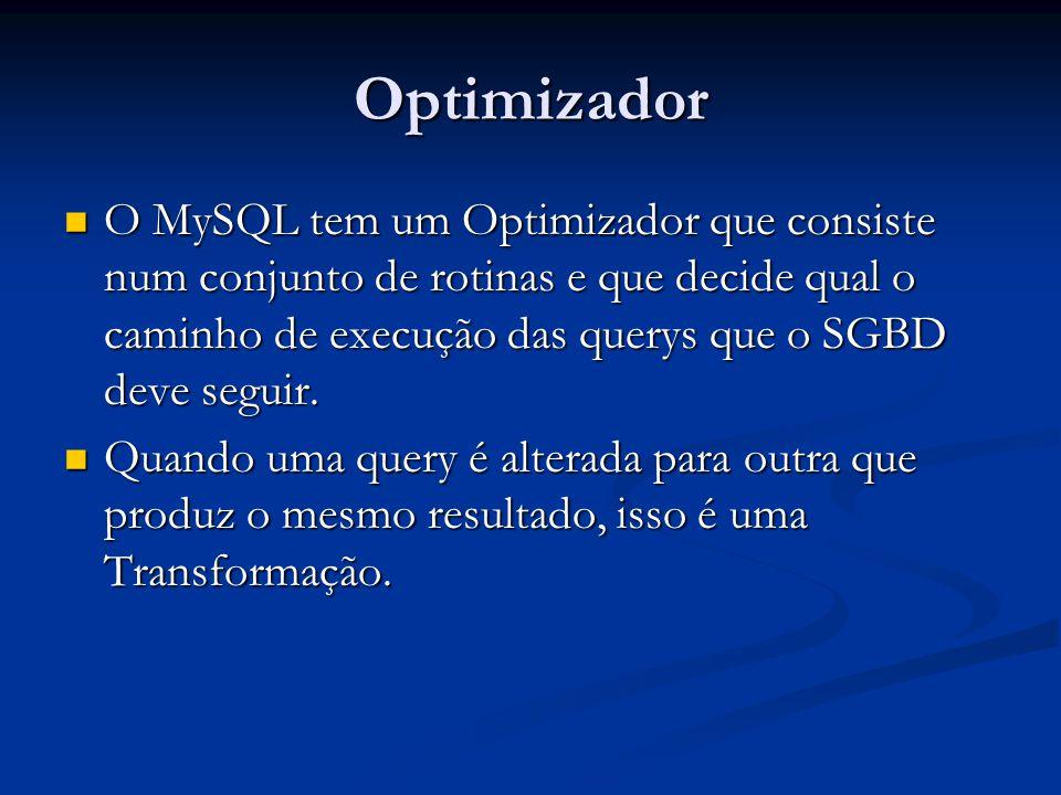 Optimizador O MySQL tem um Optimizador que consiste num conjunto de rotinas e que decide qual o caminho de execução das querys que o SGBD deve seguir.